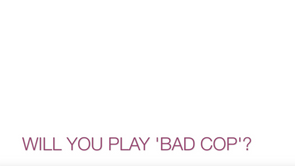 Will you play 'bad cop'?