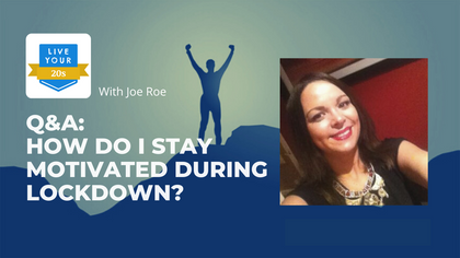 Live Your Twenties x Joe Roe: Staying Motivated During Lockdown?