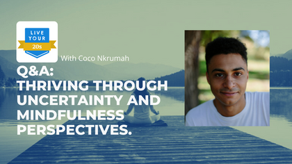 Live Your Twenties x Coco Nkrumah: Thriving Through Uncertainty and Mindfulness Perspectives.