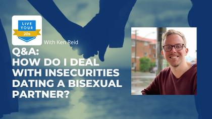 Live Your Twenties x Ken Reid: Dealing With Insecurities Dating a Bisexual Partner