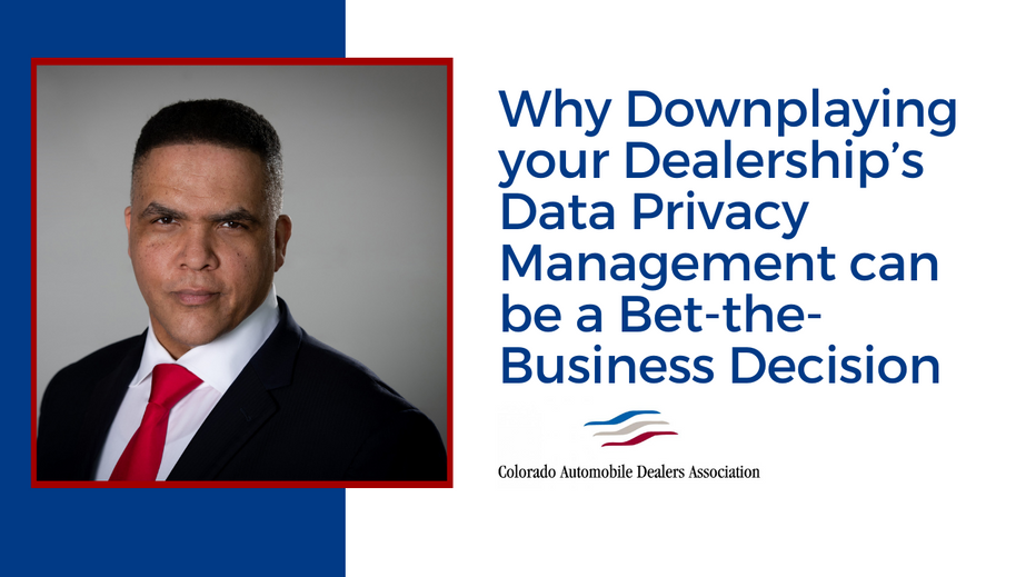 Why Downplaying your Dealership's Data Privacy Management can be a bet-the-business decision