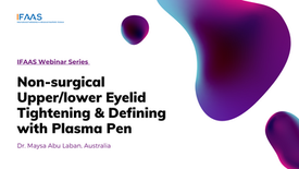 IFAAS Webinar -  Non-surgical Upper & Lower Eyelid Tightening & Defining with Plasma Pen