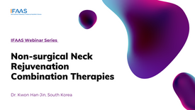 IFAAS Webinar - Non-surgical Neck Rejuvenation Combination Therapies