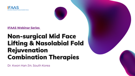 IFAAS Webinar - Non-surgical Mid Face Lifting & Nasolabial Fold Rejuvenation Combination Therapies