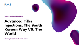 IFAAS Webinar - Advanced Filler Injections, The South Korean Way VS. The World