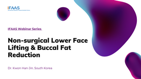 IFAAS Webinar - Non-surgical Lower Face Lifting, Buccal Fat Reduction