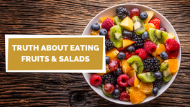 Truth About Salads & Fruits