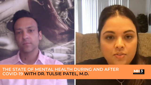 Featured Video: The State of Mental Health During and After COVID19 with Dr. Tulsie Patel, M.D.