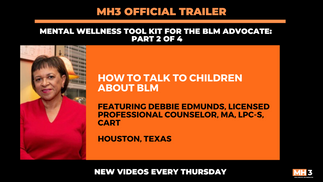 MH3 Official Trailer | How To Talk To Your Child About BLM with Debbie Edmunds, Licensed Professional Counselor, MA, LPC-S, CART