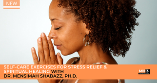 Self-Care Exercises for Stress Relief & Spiritual Healing with Dr. Mensimah Shabazz, Ph.D.