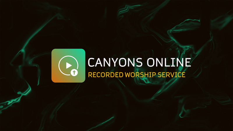 Canyons Online Worship Videos