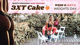 EXERCISE: Week 3 Day 3 of 3XT CAKE- WEIGHTS DAY