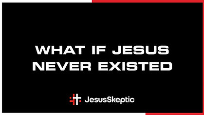 What If Jesus Never Existed