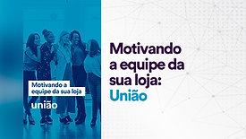 Motivando a equipe: União