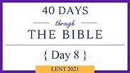 Day 8 - Lent 40/40