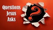 2.28.21 Questions Jesus Asks