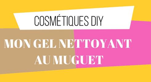 Recette DIY - Mon gel nettoyant au muguet