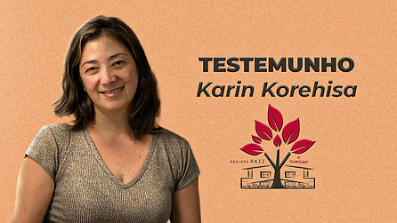 Testemunho || Karin Korehisa