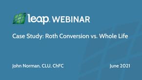 Case Study: Roth Conversion vs. Whole Life