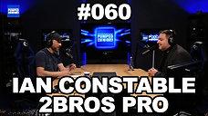 Podcast #060: Ian Constable - 2 BROS PRO