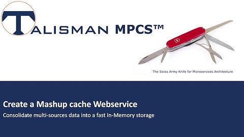Create a Mashup cache Webservice | Demo | Talisman MPCS™