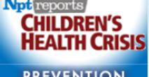 Prevention | Children's Health Crisis | NPT Reports