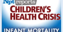 Infant Mortality | Children's Health Crisis | NPT Reports