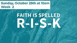Faith is spelled R-I-S-K - Week 2