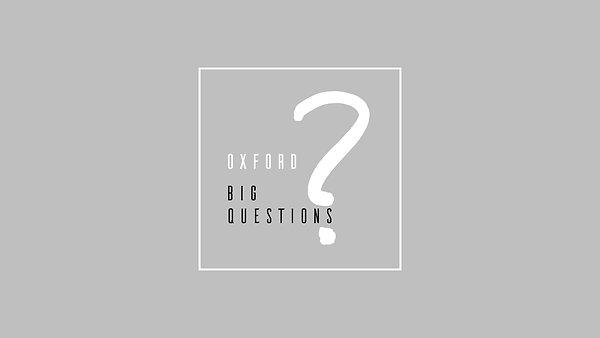 Week 2 - Oxford Big Questions
