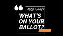 MKB NAACP: What's On Your Ballot?