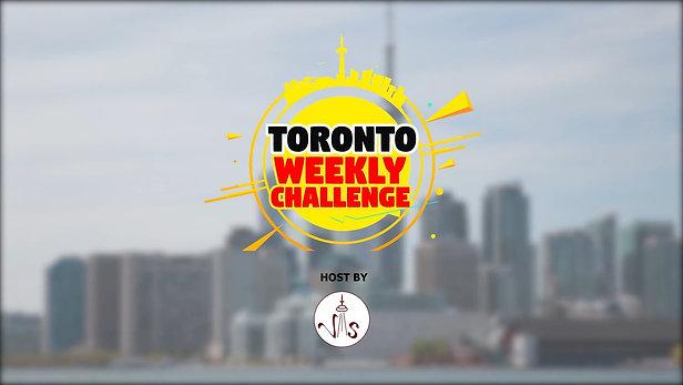 TORONTO WEEKLY CHALLENGE - Episode 1