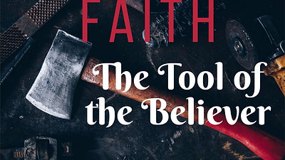 Faith:  The Tool of the Believer
