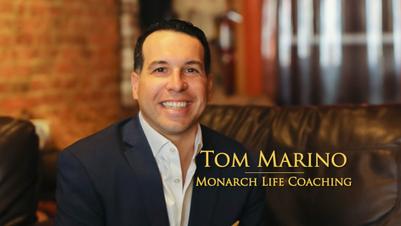 TOM MARINO, MONARCH LIFE COACHING - INTRO SIZZLE