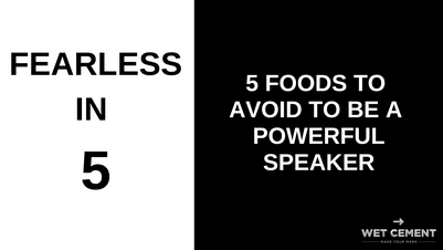 Fearless in 5: 5 Foods to Avoid So You Can Be a Powerful Speaker