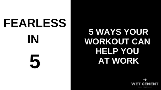 Fearless in 5: 5 Ways Your Workout Can Help You at Work