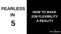 Fearless in 5: How to Make Job Flexibility a Reality