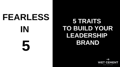 Fearless in 5: 5 Traits to Build Your Leadership Brand