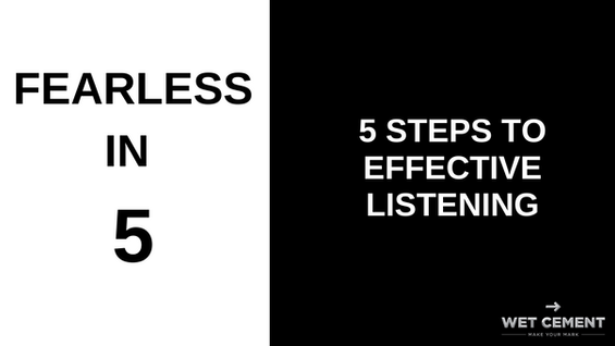 Fearless in 5: 5 Steps to Effective Listening