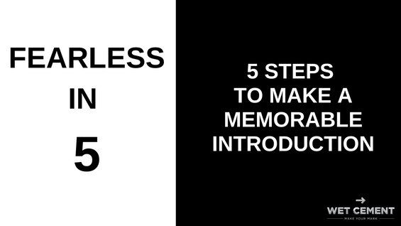 Fearless in 5: 5 Steps to Make a Memorable Introduction