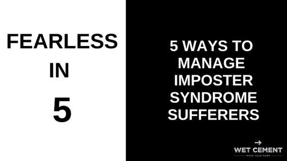 Fearless in 5: 5 Ways to Manage Impostor Syndrome Sufferers