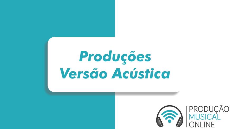 Produções Versão Acústica