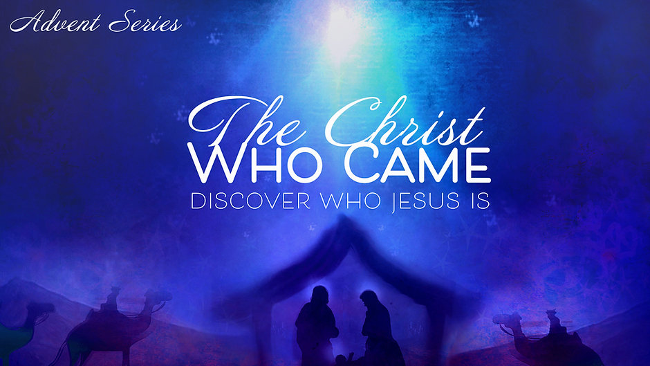 The Christ Who Came (Advent)