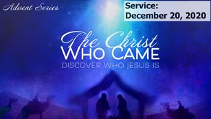 The Christ Who Came (Advent): Christmas Family Service, 2020-12-20
