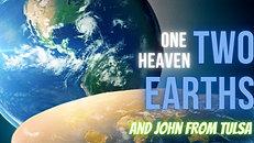 TWO EARTHS IN GENESIS! Plus John From Tulsa.