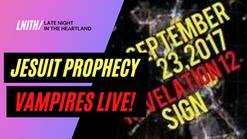 JESUIT PROPHECY & VAMPIRES LIVE TODAY_ LATE NIGHT IN THE HEARTLAND W_JEFFREY DAUGHERTY (1)