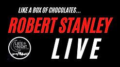 ROBERT STANLEY LIVE