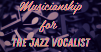 Musicianship for The Jazz Vocalist With Nancy Marano