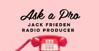 Ask a Pro: Jack Frieden - Producer: Vocal Sound of Jazz Radio Show