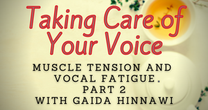 Taking Care of Your Voice Part Two with Gaida Hinnawi October 3, 2021