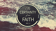 The Certainty of Our Faith - Sunday PM, May 31, 2020